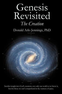 Genesis Revisited - The Creation - Jennings PhD, Donald Arlo
