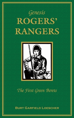 Genesis: Rogers Rangers: The First Green Berets: The Corps & the Revivals, April 6, 1758-December 24, 1783 - Loescher, Burt Garfield