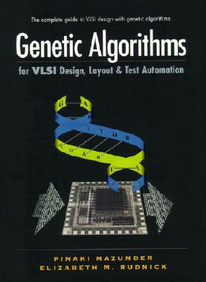 Genetic Algorithms for VLSI Design, Layout and Test Automation - Mazumder, Pinaki, and Pinaki, Mazumder, and Rudnick, Elizabeth