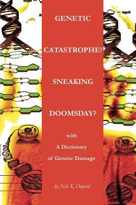 Genetic Catastrophe! Sneaking Doomsday?: with - Oeijord, Nils K