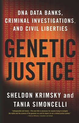 Genetic Justice: DNA Data Banks, Criminal Investigations, and Civil Liberties - Krimsky, Sheldon, Professor, and Simoncelli, Tania, Professor