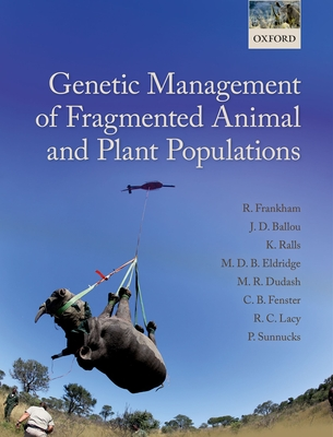 Genetic Management of Fragmented Animal and Plant Populations - Frankham, Richard, and Ballou, Jonathan D., and Ralls, Katherine