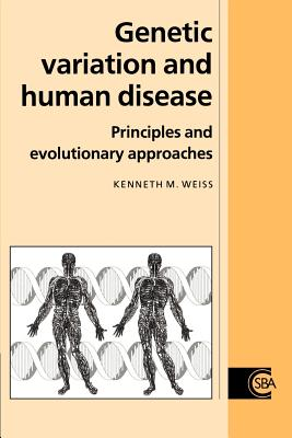 Genetic Variation and Human Disease: Principles and Evolutionary Approaches - Weiss, Csba, and Weiss, Kenneth M