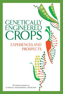 Genetically Engineered Crops: Experiences and Prospects - Board on Agriculture and Natural Resources, and Division on Earth and Life Studies, and National Academies of Sciences...