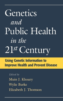 Genetics and Public Health in the 21st Century: Using Genetic Information to Improve Health and Prevent Disease - Khoury, Muin J, M.D., and Burke, Wylie, Ph.D., and Thomson, Elizabeth J