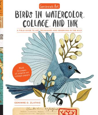 Geninne's Art: Birds in Watercolor, Collage, and Ink: A Field Guide to Art Techniques and Observing in the Wild - Zlatkis, Geninne D