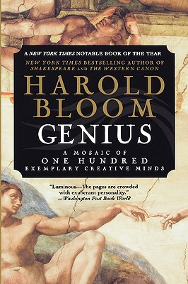 Genius: A Mosaic of One Hundred Exemplary Creative Minds - Bloom, Harold