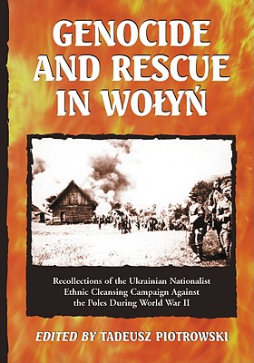 Genocide and Rescue in Wolyn: Recollections of the Ukrainian Nationalist Ethnic Cleansing Campaign Against the Poles During World War II - Piotrowski, Tadeusz (Editor)