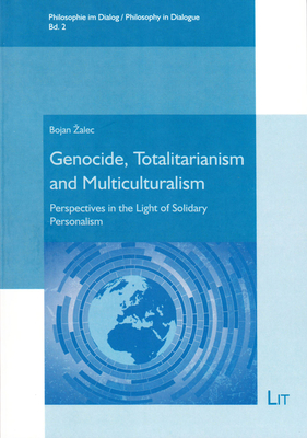 Genocide, Totalitarianism and Multiculturalism: Perspectives in the Light of Solidary Personalism - Zalec, Bojan