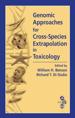 Genomic Approaches for Cross-Species Extrapolation in Toxicology - Benson, William H (Editor), and Di Giulio, Richard T (Editor)