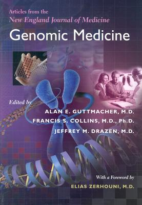 "Genomic Medicine: Articles from the "" New England Journal of Medicine"" - Collins, Francis S, Dr., M.D., PH.D. (Editor), and Guttmacher, Alan E, Dr. (Editor), and Drazen, Jeffrey M, Dr. (Editor)"