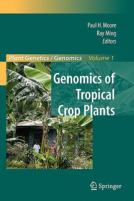 Genomics of Tropical Crop Plants - Moore, Paul H (Editor), and Delmer, D (Foreword by), and Ming, Ray (Editor)