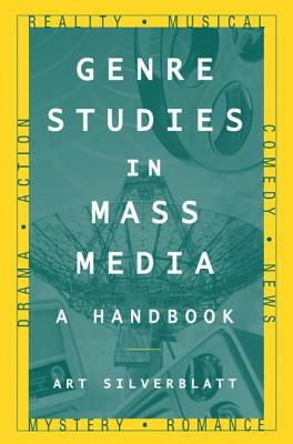 Genre Studies in Mass Media: A Handbook - Silverblatt, Art