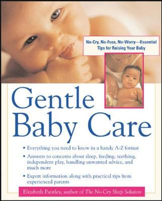 Gentle Baby Care: No-Cry, No-Fuss, No-Worry--Essential Tips for Raising Your Baby - Pantley, Elizabeth