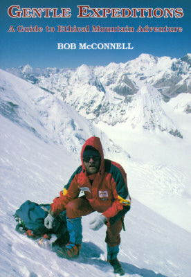 Gentle Expeditions: A Guide to Ethical Mountain Adventure - McConnell, Bob, and McConnell, Robert