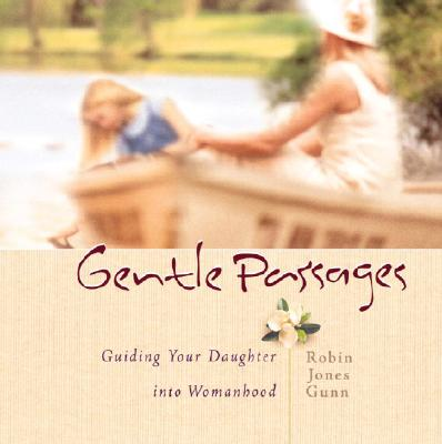 Gentle Passages: Guiding Your Daughter Into Womanhood - Gunn, Robin Jones