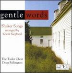 Gentle Words: Shaker Songs Arranged by Kevin Siegfried
