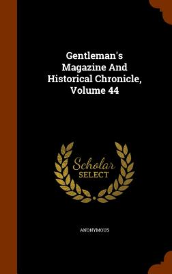 Gentleman's Magazine and Historical Chronicle, Volume 44 - Anonymous
