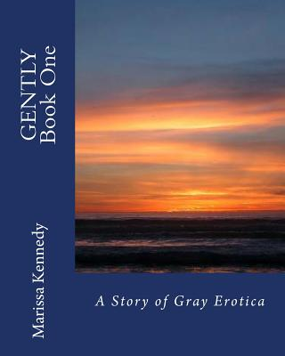 Gently Book One: A Story of Gray Erotica - Kennedy, MS Marissa