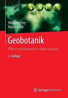 Geobotanik: Pflanze Und Vegetation in Raum Und Zeit - Frey, Wolfgang, and Losch, Rainer