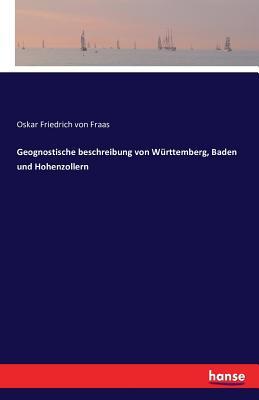 Geognostische Beschreibung Von Wurttemberg, Baden Und Hohenzollern - Fraas, Oskar Friedrich Von