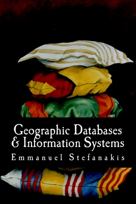 Geographic Databases and Information Systems - Stefanakis Phd, Emmanuel