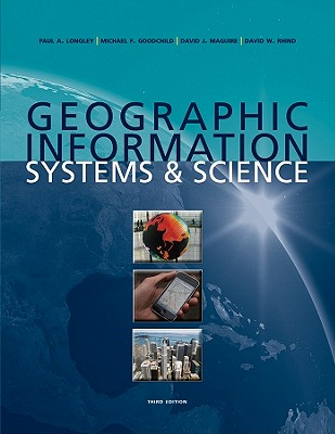 Geographic Information Systems & Science - Longley, Paul A, and Goodchild, Mike, and Maguire, David J