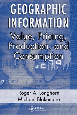 Geographic Information: Value, Pricing, Production, and Consumption - Longhorn, Roger A