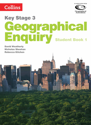 Geographical Enquiry Student Book 1 - Weatherly, David, and Sheehan, Nicholas, and Kitchen, Rebecca
