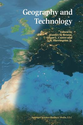 Geography and Technology - Brunn, Stanley D, PhD (Editor), and Cutter, Susan L, Dr. (Editor), and Harrington Jr, J W (Editor)