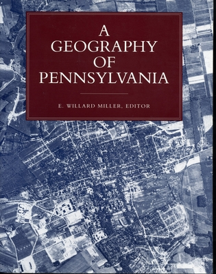 Geography of Pennsylvania - Ppr. - Miller, Willard, Jr., and Miller, E Willard (Editor)