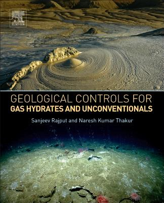 Geological Controls for Gas Hydrates and Unconventionals - Rajput, Sanjeev, and Thakur, Naresh Kumar