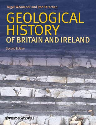 Geological History of Britain and Ireland - Woodcock, Nigel H. (Editor), and Strachan, R. A. (Editor)