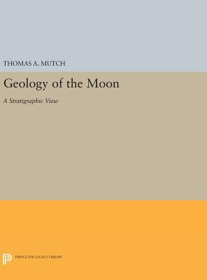 Geology of the Moon: A Stratigraphic View - Mutch, Thomas A.