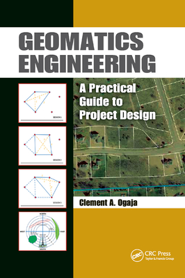 Geomatics Engineering: A Practical Guide to Project Design - Ogaja, Clement