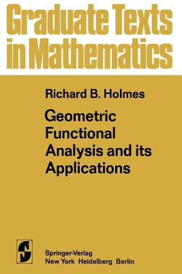 Geometric Functional Analysis and Its Applications - Holmes, R B