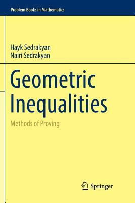 Geometric Inequalities: Methods of Proving - Sedrakyan, Hayk, and Sedrakyan, Nairi