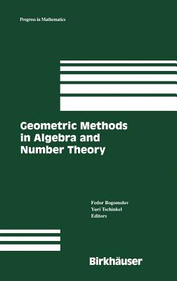 Geometric Methods in Algebra and Number Theory - Bogomolov, Fedor (Editor), and Tschinkel, Yuri (Editor)