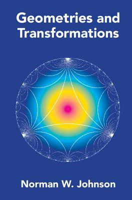 Geometries and Transformations - Johnson, Norman W.