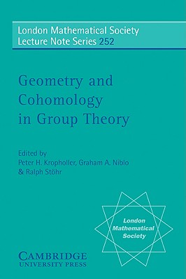 Geometry and Cohomology in Group Theory - Kropholler, Peter H (Editor), and Stohr, Ralph (Editor), and Niblo, Graham (Editor)