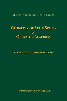 Geometry of State Spaces of Operator Algebras - Alfsen, Erik M, and Shultz, Frederic W