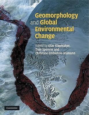 Geomorphology and Global Environmental Change - Slaymaker, Olav (Editor), and Spencer, Thomas (Editor), and Embleton-Hamann, Christine (Editor)