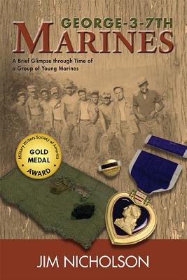 George-3-7th Marines: A Brief Glimpse Through Time of a Group of Young Marines - Nicholson, Jim, M.D