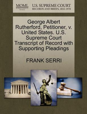 George Albert Rutherford, Petitioner, V. United States. U.S. Supreme Court Transcript of Record with Supporting Pleadings - Serri, Frank