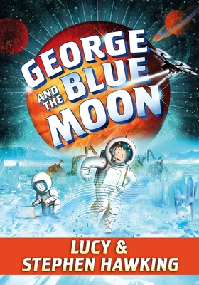 George and the Blue Moon - Hawking, Stephen, and Hawking, Lucy