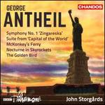 George Antheil: Symphony No. 1 'Zingareska'; Suite from Capital of the World; McKonkey's Ferry; Nocturne in Skyrocket