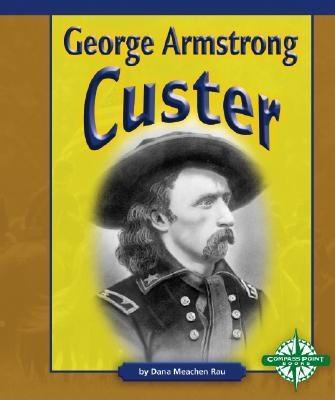 George Armstrong Custer - Rau, Dana Meachen
