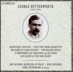 George Butterworth: Orchestral Fantasia; Suite for String Quartette; The Banks of Green Willow; Etc.