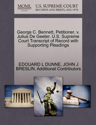 George C. Bennett, Petitioner, V. Julius de Geeter. U.S. Supreme Court Transcript of Record with Supporting Pleadings - Dunne, Edouard L, and Breslin, John J, and Additional Contributors