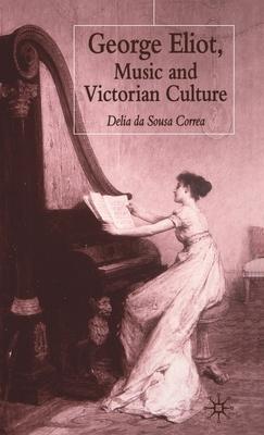 George Eliot, Music and Victorian Culture - Da Sousa Correa, Delia